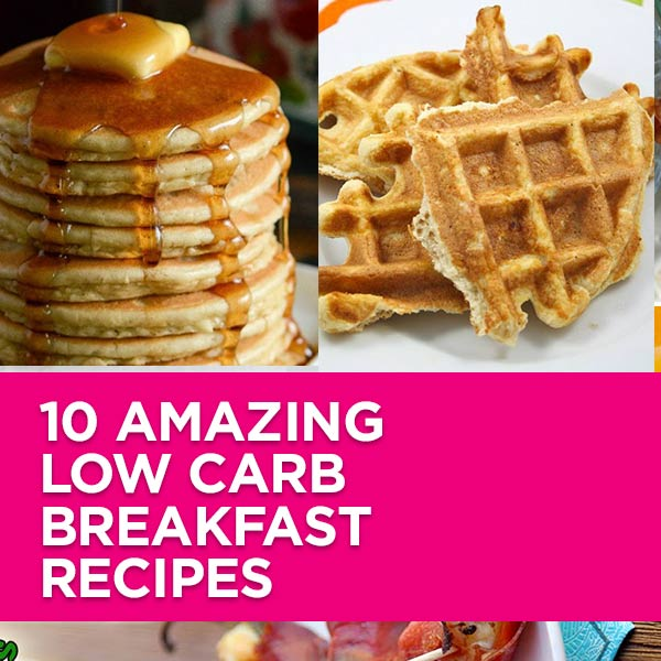 10 Amazing Low Carb Breakfast Recipes You Need To Try Right Now