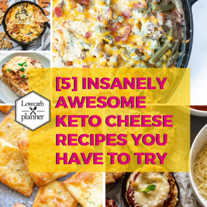 [5] Insanely Awesome Keto Cheese Recipes You Have To Try